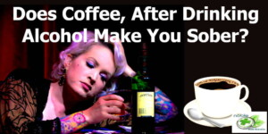 Does drinking coffee after drinking alcohol make you sober