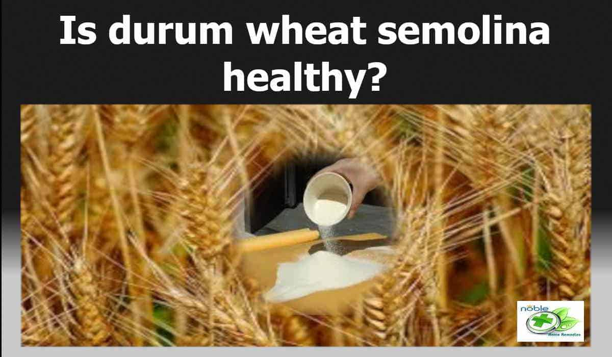 Durum Wheat Semolina Health Benefits and Facts